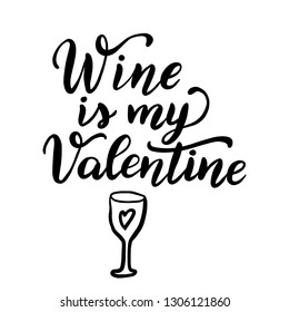 Wine is my Valentine. Hand drawn lettering quote. Funny vector typography for posters, cards, t shirts, Valentine day decorations