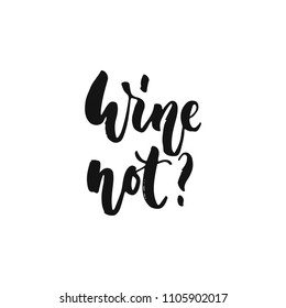 Wine not - hand drawn motivation lettering phrase isolated on the white background. Fun brush ink vector illustration for banners, greeting card, poster design
