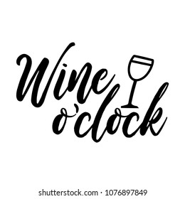 Wine o'clock. Funny quote for posters and social media. Bar or restaurant wall art. Hand lettering with wine glass. quote for design greeting cards, holiday invitations, photo overlays, t-shirt print,