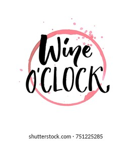 Wine o'clock. Funny quote for posters and social media. Bar and restaurant wall art. Hand lettering with red wine glass spoiled stain
