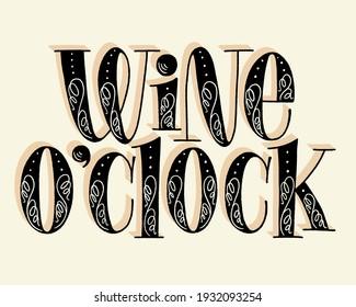 Wine OClock Hand Lettering. Text For Restaurant, Winery, Vineyard, Festival. Phrase For Menu, Print, Poster, Sign, Label, Sticker Web Design Element. Vector Vintage Typography