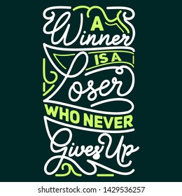 A Winner Is A Loser Who Never Gives Up. Hand Lettering Art Inspiration or Motivation Quote.