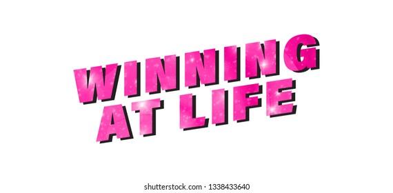 Winning at Life, slogan, t-shirt vector design, pink sparkling, space effect