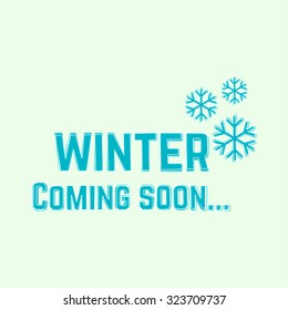 Winter coming soon. Background with snowflakes and inscription.