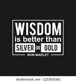 Wisdom is Better Than Silver or Gold - Bob Marley. Quotes Text. Typography of phrase. Vector Illustration.