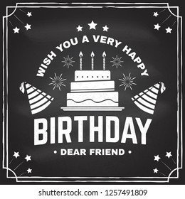 Wish you a very happy Birthday dear friend. Badge, sticker, card, with birthday hat, firework and cake with candles. Vector. Vintage typographic design for birthday celebration emblem in retro style