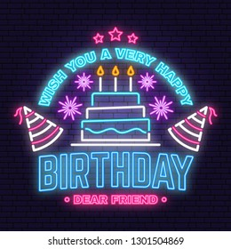Wish you a very happy Birthday dear friend neon sign. Badge, sticker, card, with birthday hat, firework and cake with candles. Vector. Neon design for birthday celebration emblem. Night neon signboard