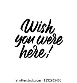 Wish you were here. Hand drawn brush calligraphy. Isolated on white background.