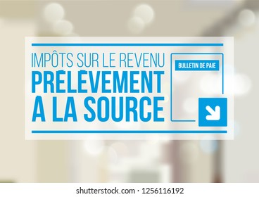 Withholding tax on income payments  Impôts sur le revenus means Income Tax, Prélèvement à la source means withholding tax on income payments and Bulletin de Paie means Pay Slip
