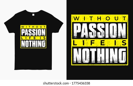 Without passion life is nothing. Motivational typography print ready t-shirt design for man and woman