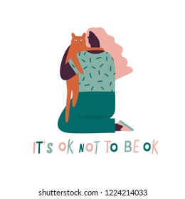 Woman hugging a cat illustration in vector. Poster or card with compassion and expectation of yourself meaning with text quote its to not to be ok.