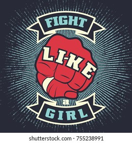 Woman punch fist. Retro grunge poster design. Vintage lettering quote Fight like a girl with girl hand fist. Vector t-shirt print illustration
