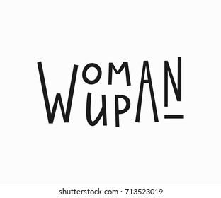 Woman up t-shirt quote feminist lettering. Calligraphy inspiration graphic design typography element. Hand written card. Simple vector sign. Protest against patriarchy sexism misogyny female