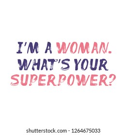 I'm a Woman. What's You Superpower? – unique hand painted text. Purple, violet, pink, coral. Lettering for banner, card, stationary, print, textile, apparel, stationary. Vector illustration, isolated.