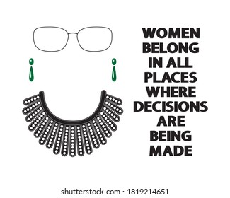 Women Belong In All Places Where Decisions Are Being Made lettering on white. Dissent collar, earrings, glasses and black text isolated. Vector concept