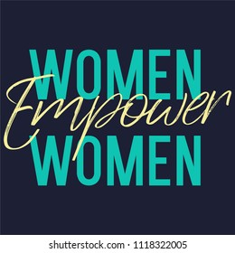 Women Empower Women Slogan for Tshirt Graphic Vector Print