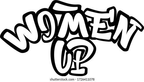 Women Up feminist slogan text. hand lettering illustration made in graffiti font. 3D effect letters.