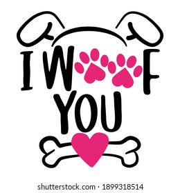 I Woof you (I love you in dog language) - words with dog footprint. - funny pet vector saying with puppy paw, heart and bone. Good for scrap booking, posters, textiles, gifts, t shirts.