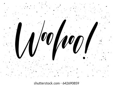 Woohoo! Ink brush pen hand drawn phrase lettering design. Vector illustration isolated on a ink grunge background, typography for card, banner, poster, photo overlay or t-shirt design.