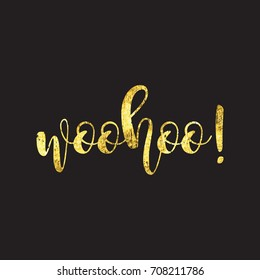 Woohoo lettering vector design. Ink brush pen hand drawn quote. Cool ink grunge gold glitter background , typography for card, banner, poster, photo overlay or t-shirt design.