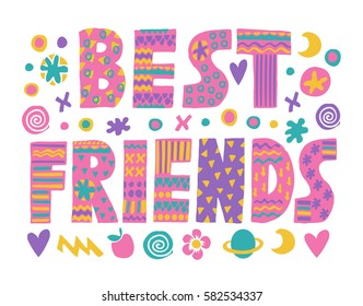 word art Best Friends lettering with colorful flowers and decorative elements.Isolated on white background.Quote design.Drawing for prints on t-shirts and bags or poster.Vector