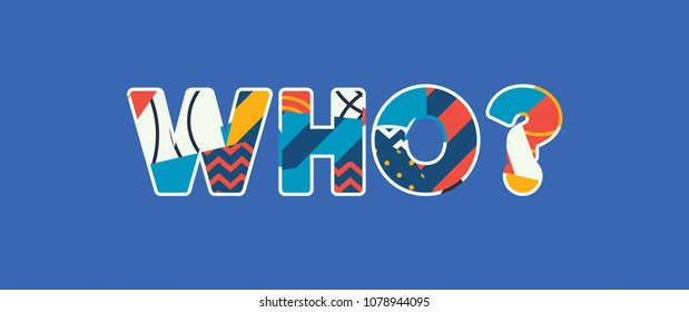 The word WHO? concept written in colorful abstract typography. Vector EPS 10 available.