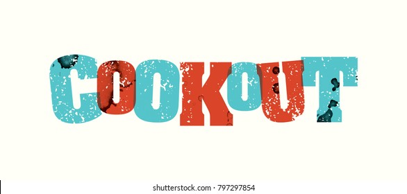 The word COOKOUT concept printed in letterpress hand stamped colorful grunge paint and ink. Vector EPS 10 available.