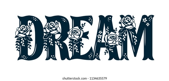Word Dream with pattern of roses. Lace inscription. Floral decor for the wedding and St. Valentine's Day. Template for laser cutting, wood carving, paper cut and printing. Vector illustration.