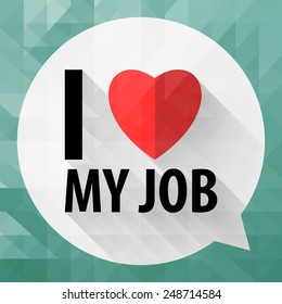 "Word ""I love my job"" on bubble talk background,Vector EPS10."