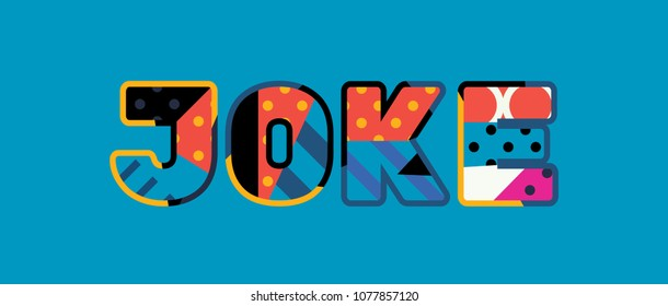 The word JOKE concept written in colorful abstract typography. Vector EPS 10 available.