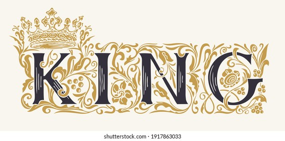 The word King. Vintage lettering in ornate hand-drawn initial letters. King logo symbol luxury design with crown. Beautiful royal inscription for print on t-shirt, mugs, pillows, cards, invitations