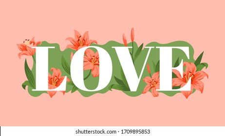Word Love with a pattern of red lilies with green leaves on a pink background. Floral decor for the wedding and St. Valentine's Day. Vector illustration.