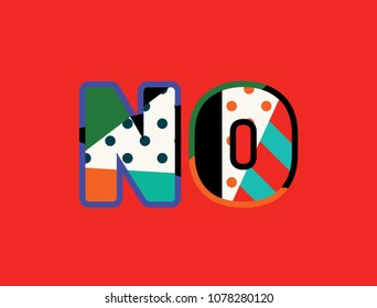 The word NO concept written in colorful abstract typography. Vector EPS 10 available.