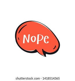 Word nope in red color cartoon speech bubble. Hand drawn slang lettering for dialogs, messages, chats etc. Handwritten text in comic style and doodle frame