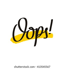 Word Oops. Trend calligraphy. Vector illustration on white background with a smear of yellow ink. Elements for design. Here's what went wrong. Error page. Yellow spot print. Quote label.