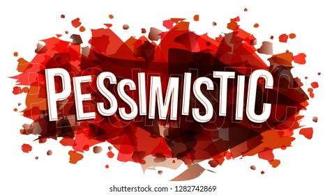 The word Pessimistic, vector creative illustration.