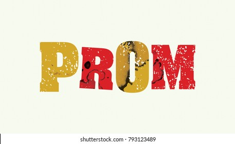 The word PROM concept printed in letterpress hand stamped colorful grunge paint and ink. Vector EPS 10 available.
