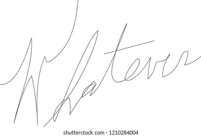 the word whatever. Cursive writing. Quick scribble. Dismissive sentiment. Who cares?