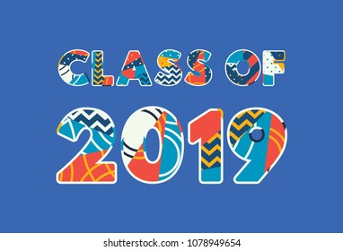 The words CLASS OF 2019 concept written in colorful abstract typography. Vector EPS 10 available.