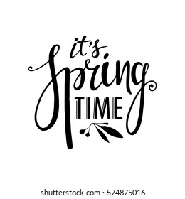 Words Its Spring Time. Vector season quote. Hand lettering, typographic element for your design. Can be printed on T-shirts, bags, posters, invitations, cards, pillows.
