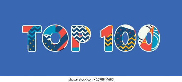 The words TOP 100 concept written in colorful abstract typography. Vector EPS 10 available.