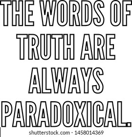 The words of truth are always paradoxical outlined text art