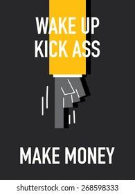 Words WAKE UP KICK ASS MAKE MONEY