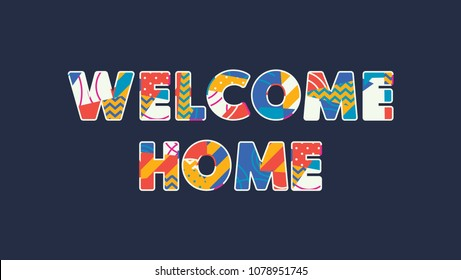 The words WELCOME HOME concept written in colorful abstract typography. Vector EPS 10 available.