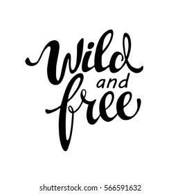 Words Wild and Free . Vector inspirational quote. Hand lettering, typographic element for your design. Can be printed on T-shirts, bags, posters, invitations, cards, phone cases, pillows.