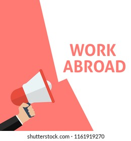 WORK ABROAD Announcement. Hand Holding Megaphone With Speech Bubble. Flat Vector Illustration