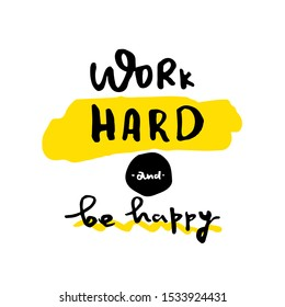 Work Hard Be happy slogan for t-shirt, poster, greeting card. Vector typography design, success quote