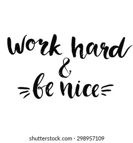 Work hard and be nice - motivational quote, typography art with brush texture. Black vector phase isolated on white background. Lettering for posters, cards design.