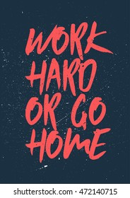 Work Hard or Go Home - Inspiring and motivating words. Gym and workout poster design. Typographic concept. Vintage poster design