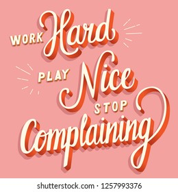 Work hard, play nice, stop complaining, hand lettering typography modern poster design, vector illustration